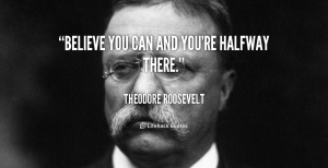 quote-Theodore-Roosevelt-believe-you-can-and-youre-halfway-there